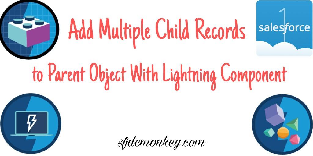 Lightning Component sample Multiple Child Records - SFDC Monkey com